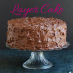a pinterest image for chocolate layer cake